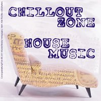 Chillout Zone - House Music — сборник