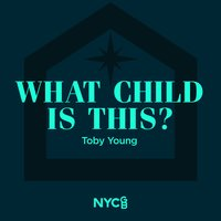 What Child Is This? — National Youth Choir Of Great Britain, Toby young, Dominic Peckham, Dominic Ellis-Peckham
