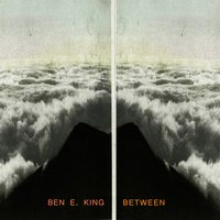 Between — Ben E. King