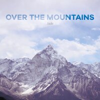Over the Mountains — Jade