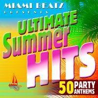 Ultimate Summer Hits: 50 Party Anthems — Miami Beatz