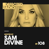 Defected Radio Episode 108 (hosted by Sam Divine) — Defected Radio