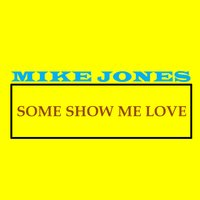 Some Show Me Love — Mike Jones