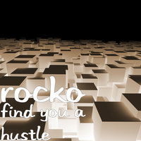 Find You a Hustle — Rocko