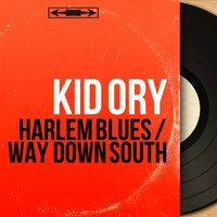 Harlem Blues / Way Down South — Kid Ory