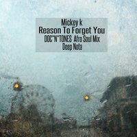 Reason To Forget You — Mickey K