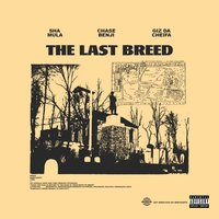 The Last Breed — Sha Mula, Chase Benji, Giz Da Cheifa