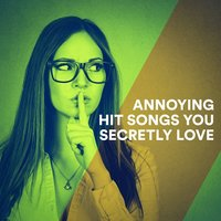 Annoying Hit Songs You Secretly Love — #1 Hits Now, Today's Hits!, Billboard Top 100 Hits