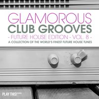 Glamorous Club Grooves - Future House Edition, Vol. 8 — сборник