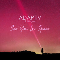 See You in Space — Adaptiv, Mingue