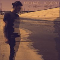 My Heavy Heart — Michael Joseph