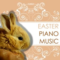 Easter Piano Music - Best Relaxing Background Songs for Easter Day Dinner and Lunch — Easter Music Piano Club