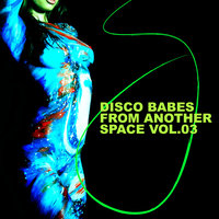 Disco Babes From Another Space, Vol.03 — сборник