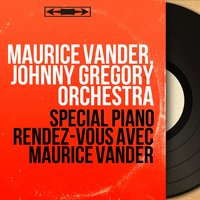 Spécial piano rendez-vous avec Maurice Vander — MAURICE VANDER, Johnny Gregory Orchestra