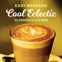 Easy Weekend Cool Eclectic - Classics Old & New — сборник