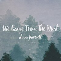 We Came from the Dust — Davis Harwell
