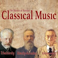 Tchaikovsky, Rimsky-Korsakov, Rachmaninoff - The Masters of Russian Classical Music — Silvano Frontalini, Giovanni Umberto Battel, Liviu Buiuc, Moldavian Symphonic Orchestra, Vilnius Symphonic Orchestra, Giovanni Umberto Battel, Silvano Frontalini, Liviu Buiuc, Vilnius Symphonic Orchestra, Moldavian Symphonic Orchestra, Пётр Ильич Чайковский