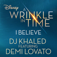 "I Believe (As featured in the Walt Disney Pictures' ""A WRINKLE IN TIME"") — DJ Khaled"