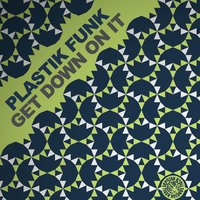 Get Down on It — Plastik Funk