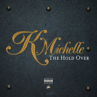 The Hold Over — K. Michelle