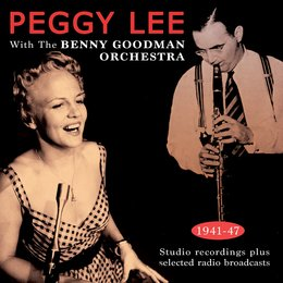 Peggy Lee with the Benny Goodman Orchestra 1941-47 — Peggy Lee with the Benny Goodman Orchestra