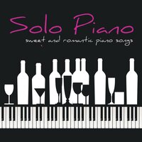 Solo Piano – Sweet and Romantic Piano Songs for Tea Time, Cocktail, Drink, Dinner & Love — Relaxing Piano Music Consort