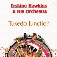 Tuxedo Junction - Single — Erskine Hawkins & His Orchestra