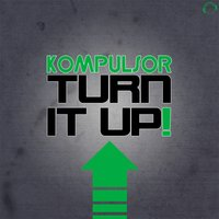 Turn It Up — Kompulsor