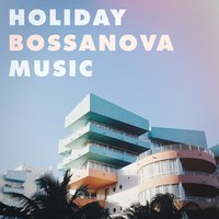 Holiday Bossanova Music — Brasilian Tropical Orchestra, Brazilian Jazz, Brasil Various, Brasil Various, Brasilian Tropical Orchestra, Brazilian Jazz