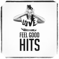 Feel Good Hits — Top 40 Hits, The Cover Crew, Dance Hits 2017