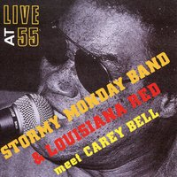Live at 55 — Stormy Monday Band, Louisiana Red, Carey Bell