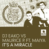 It's a Miracle — P. Maurice, DJ Eako vs Maurice P. feat Maiya, DJ Eako & Maurice P. feat. Maiya