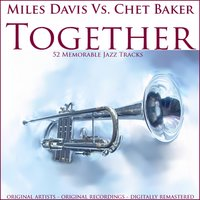 Together (52 Memorable Jazz Tracks) — Miles Davis, Chet Baker