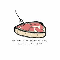 The Worst of Brett Newski: Songs to Sink the American Dream — Brett Newski
