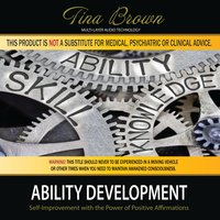 Ability Development: Self-Improvement While You Sleep with the Power of Positive Affirmations — Tina Brown