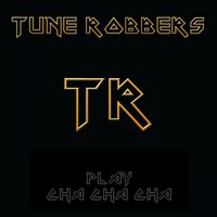 Cha Cha Cha with the Tune Robbers — Tune Robbers