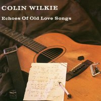 Echoes of Love Songs — Colin Wilkie