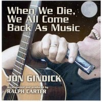 When We Die, We All Come Back as Music — Jon Gindick