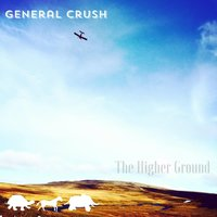 The Higher Ground — General Crush