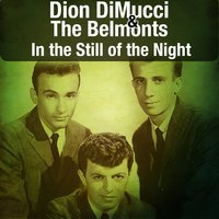 In the Still of the Night — Dion DiMucci & The Belmonts