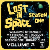 Lost in Space, Vol. 3: Welcome Stranger / My Friend, Mr. Nobody / War of the Robots / Library Cues (Television Soundtrack) — сборник