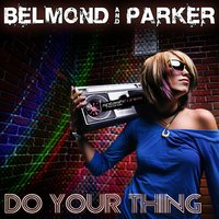 Do Your Thing — Belmond & Parker