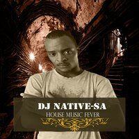 House Music Fever — Dj Native-SA