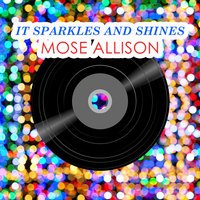 It Sparkles And Shines — Mose Allison