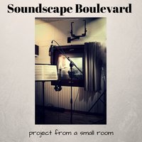 Project From A Small Room — Soundscape Boulevard