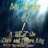 A Tale of the Once and Future King — Ben Zwycky