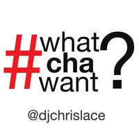 Whatcha Want — DJ Chris Lace