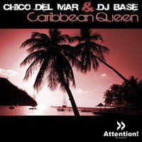 Caribbean Queen — Chico del Mar & DJ Base