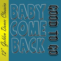 Baby Come Back — Good To Go