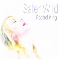 Safer Wild — Rachel King